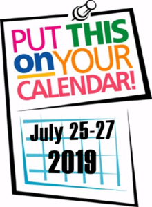 Put this on your calendar! July 25-27-2019